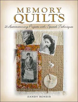 Memory Quilts: 21 Heartwarming Projects with Special Techniques