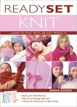 Ready, Set, Knit: Learn to Knit with 20 Hot Projects