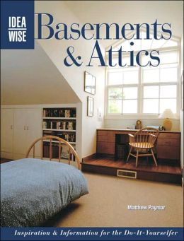 IdeaWise: Basements & Attics: Inspiration & Information for the Do-It-Yourselfer