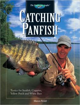 Catching Panfish: Tactics for Sunfish, Crappies, Yellow Perch and White Bass