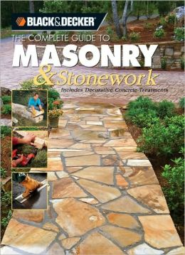 Black & Decker The Complete Guide to Masonry & Stonework: Includes Decorative Concrete Treatments