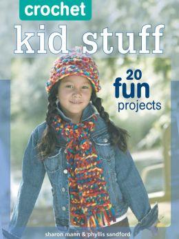 Crochet Kid Stuff: 20 Fun Projects