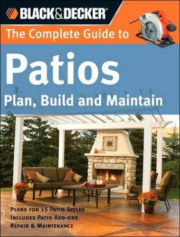 Black & Decker The Complete Guide to Patios: Plan, Build and Maintain