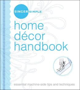 Singer Simple Home Decor Handbook: Essential Machine-Side Tips and Techniques