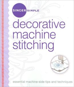 Singer Simple Decorative Machine Stitching: Essential Machine-Side Tips and Techniques