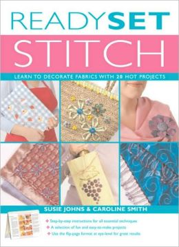 Ready, Set, Stitch: Learn to Decorate Fabrics with 20 Hot Projects