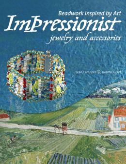 Impressionist Jewelry and Accessories (Beadwork Inspired by Art Series)