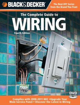 Black & Decker The Complete Guide to Wiring: Upgrade Your Main Service Panel - Discover the Latest Wiring Products - Complies with 2008 NEC