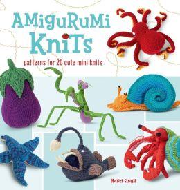 Amigurumi Knits: Patterns for 20 Cute Mini Knits by Hansi ...