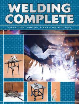Welding Complete: Techniques, Project Plans & Instructions