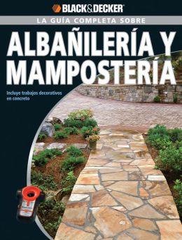La Guia Completa sobre Albanileria y Mamposteria: Incluye trabajos decorativos en concreto