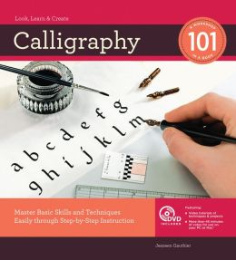 Calligraphy 101: Master Basic Skills and Techniques Easily through Step-by-Step Instruction