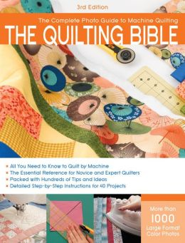 The Quilting Bible, 3rd Edition: The Complete Photo Guide to Machine Quilting