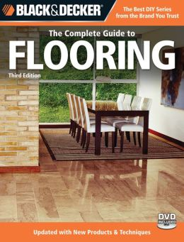 Black & Decker The Complete Guide to Flooring, with DVD, 3rd Edition: Updated with new Products & Techniques