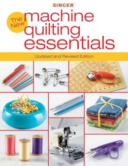 Singer New Machine Quilting Essentials: Updated and Revised Edition