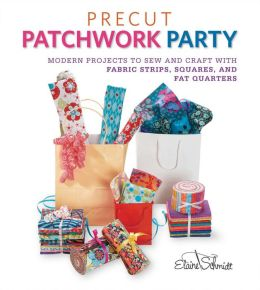 Precut Patchwork Party: Projects to Sew and Craft with Fabric Strips, Squares, and Fat Quarters