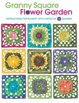 Granny Square Flower Garden: Instructions for Blanket with Choice of 12 Squares Margaret Hubert