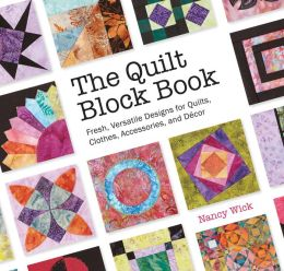 The Quilt Block Book: Fresh, Versatile Designs for Quilts, Clothes, Accessories, and Decor