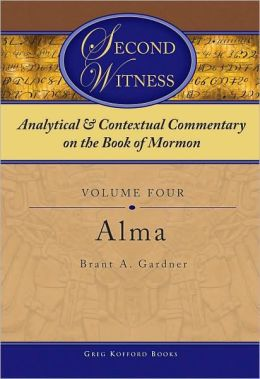 Second Witness: Analytical and Contextual Commentary on the Book of Mormon: Alma