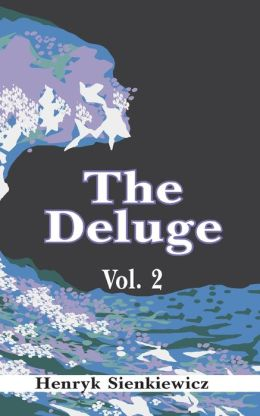 The Deluge: An Historical Novel of Poland, Sweden, and Russia (Volume Two)
