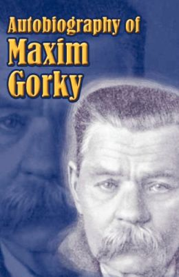 Autobiography of Maxim Gorky: My Childhood, in the World, My Universities
