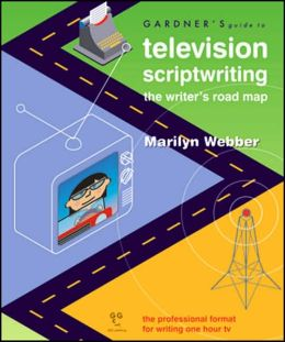 Gardner's Guide to Television Scriptwriting: The Writer's Road Map