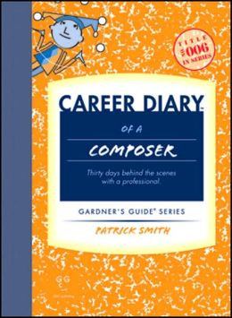 Career Diary of a Composer: Thirty Days Behind the Scenes with a Professional
