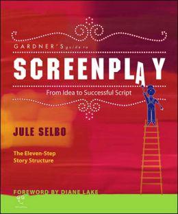 Screenplay: From Idea to Successful Script