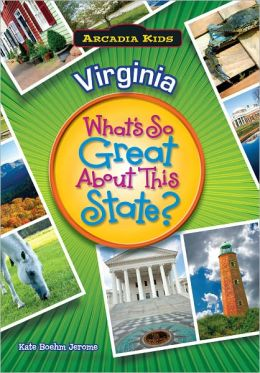 Virginia: What's So Great About This State? (Arcadia Kids Series)