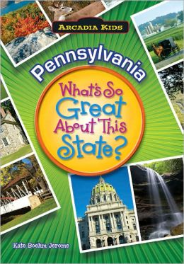Pennsylvania: What's So Great About This State? (Arcadia Kids Series)