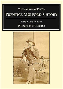 Prentice Mulford's Story: Life by Land and Sea
