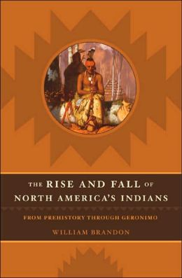 Rise and Fall of North America's Indians: From Prehistory through Geronimo
