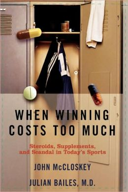 When Winning Costs Too Much: Steroids, Supplements, and Scandal in Today's Sports
