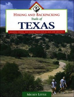 Hiking and Backpacking Trails of Texas: Walking, Hiking, and Biking Trails for All Ages and Abilities!