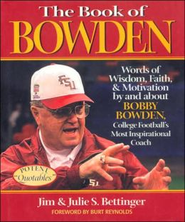 Book of Bowden: Words of Wisdom, Faith, and Motivation by and about Bobby Bowden, College Football's Most Inspirational Coach