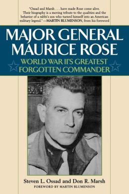 Major General Maurice Rose: World War II's Greatest Forgotten Commander