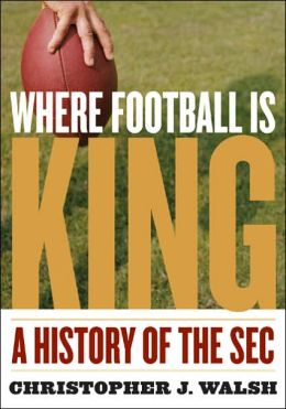 Where Football Is King: A History of the SEC