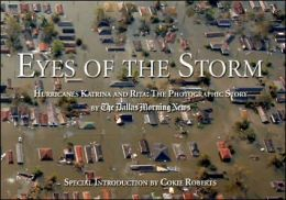 Eyes of the Storm: The Story in Pictures of Hurricanes Katrina and Rita