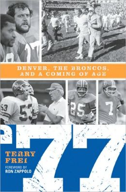 '77: Denver, The Broncos, and a Coming of Age.