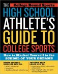 Book Cover Image. Title: The High School Athlete's Guide to College Sports:  How to Market Yourself to the School of Your Dreams, Author: College Bound Sports