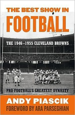 Best Show in Football: The 1946-1955 Cleveland Browns: Pro Football's Greatest Dynasty