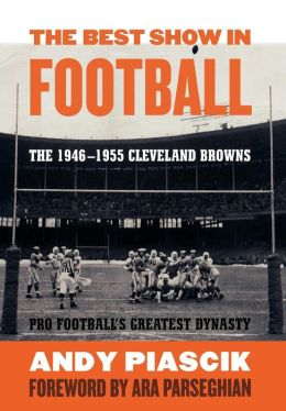 The Best Show in Football: The 1946-1955 Cleveland Browns - Pro Football's Greatest Dynasty