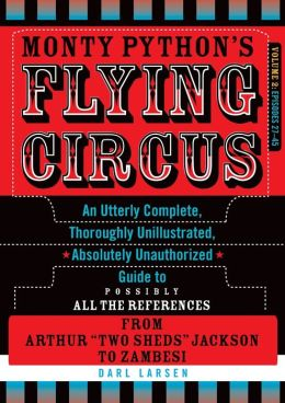 Monty Python's Flying Circus, Episodes 27-45: An Utterly Complete, Thoroughly Unillustrated, Absolutely Unauthorized Guide to Possibly All the References from Arthur