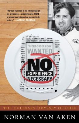 No Experience Necessary: The Culinary Odyssey of Chef Norman Van Aken