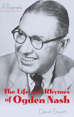 The Life and Rhymes of Ogden Nash: A Biography