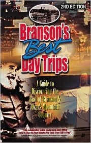 Branson's Best Day Trips: A Guide To Discovering The Best Of Branson And Ozark Mountain Country