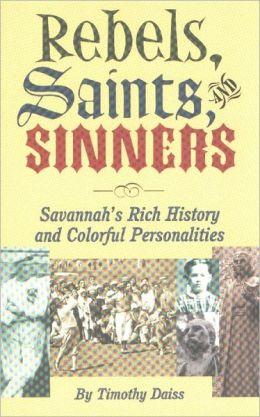 Rebels, Saints, and Sinners: Savannah's Rich History and Colorful Personalities