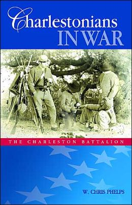 Charlestonians In War: The Charleston Battalion