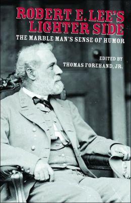 Robert E. Lee's Lighter Side: The Marble Man's Sense of Humor