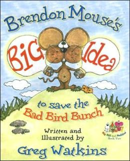 Brendon Mouse's Big Idea to Save the Bad Bird Bunch